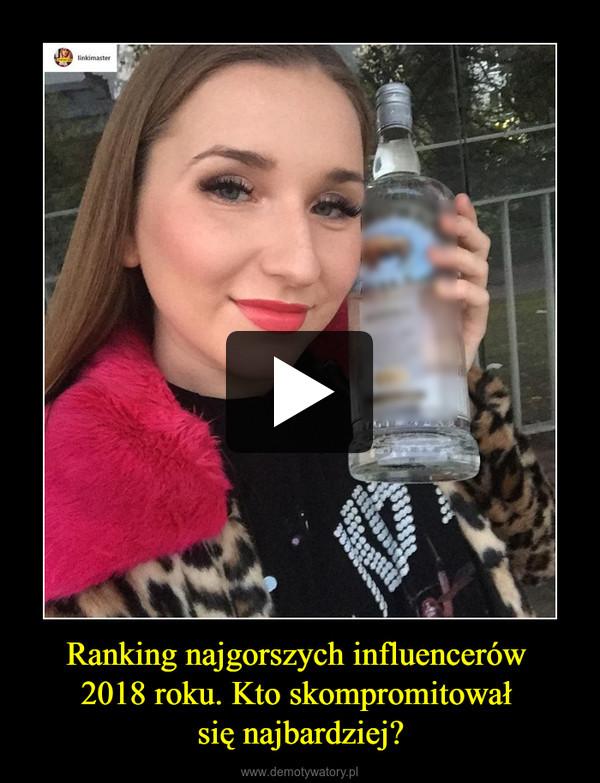 Ranking najgorszych influencerów 2018 roku. Kto skompromitował się najbardziej? –