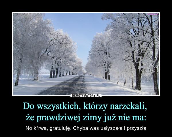 Do wszystkich, którzy narzekali, że prawdziwej zimy już nie ma: – No k*rwa, gratuluję. Chyba was usłyszała i przyszła