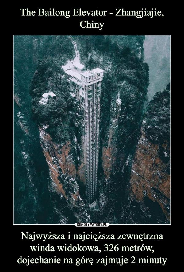 Najwyższa i najcięższa zewnętrzna winda widokowa, 326 metrów, dojechanie na górę zajmuje 2 minuty –