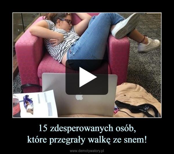 15 zdesperowanych osób,które przegrały walkę ze snem! –