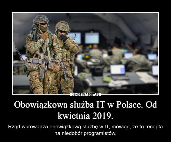 Obowiązkowa służba IT w Polsce. Od kwietnia 2019. – Rząd wprowadza obowiązkową służbę w IT, mówiąc, że to recepta na niedobór programistów.