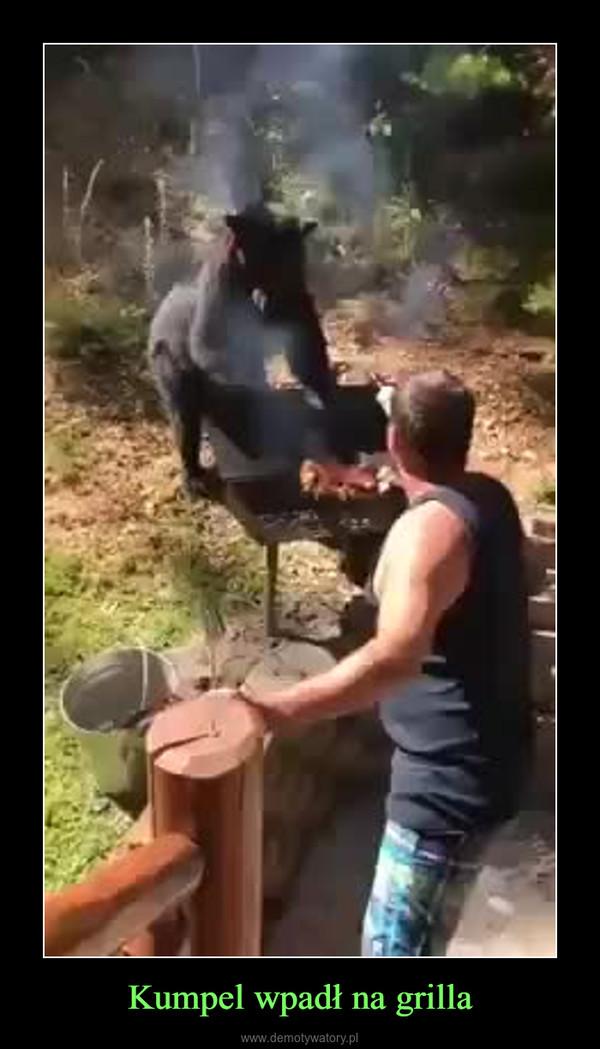 Kumpel wpadł na grilla –