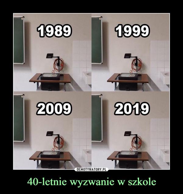 40-letnie wyzwanie w szkole –
