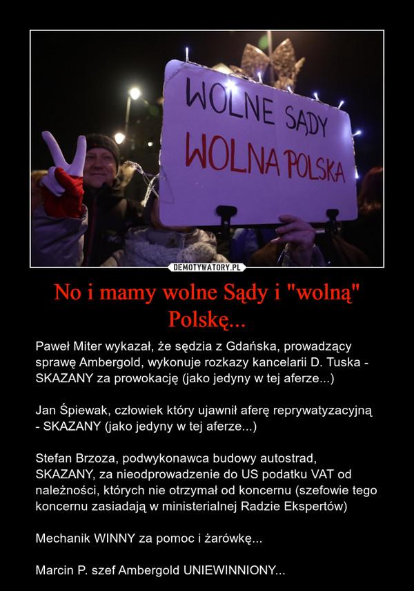 """No i mamy wolne Sądy i """"wolną"""" Polskę... – Paweł Miter wykazał, że sędzia z Gdańska, prowadzący sprawę Ambergold, wykonuje rozkazy kancelarii D. Tuska - SKAZANY za prowokację (jako jedyny w tej aferze...)Jan Śpiewak, człowiek który ujawnił aferę reprywatyzacyjną - SKAZANY (jako jedyny w tej aferze...)Stefan Brzoza, podwykonawca budowy autostrad, SKAZANY, za nieodprowadzenie do US podatku VAT od należności, których nie otrzymał od koncernu (szefowie tego koncernu zasiadają w ministerialnej Radzie Ekspertów)Mechanik WINNY za pomoc i żarówkę...Marcin P. szef Ambergold UNIEWINNIONY..."""