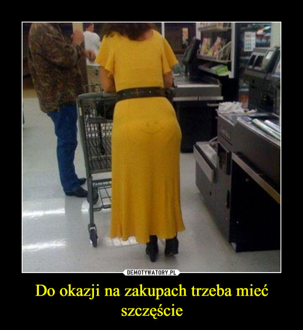 Do okazji na zakupach trzeba mieć szczęście –