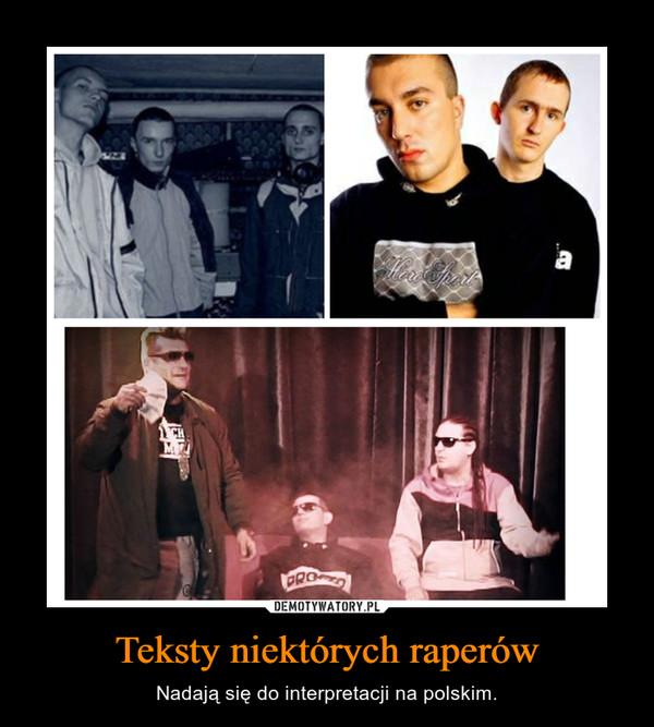 Teksty niektórych raperów – Nadają się do interpretacji na polskim.