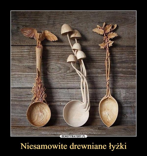 Niesamowite drewniane łyżki –