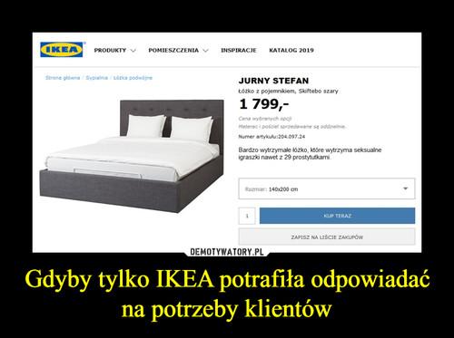 Gdyby tylko IKEA potrafiła odpowiadać na potrzeby klientów