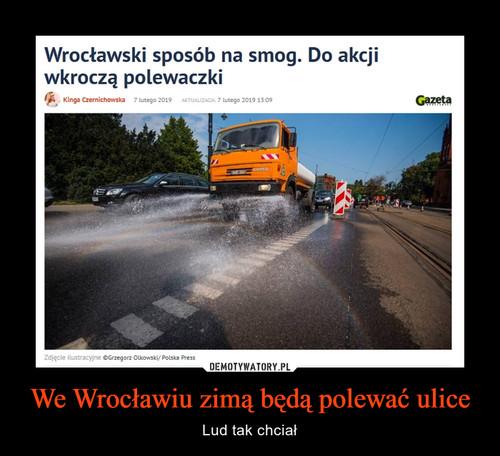 We Wrocławiu zimą będą polewać ulice