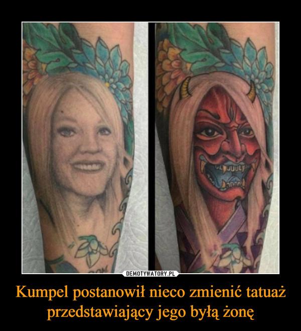 Kumpel postanowił nieco zmienić tatuaż przedstawiający jego byłą żonę –