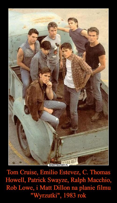"Tom Cruise, Emilio Estevez, C. Thomas Howell, Patrick Swayze, Ralph Macchio, Rob Lowe, i Matt Dillon na planie filmu ""Wyrzutki"", 1983 rok"