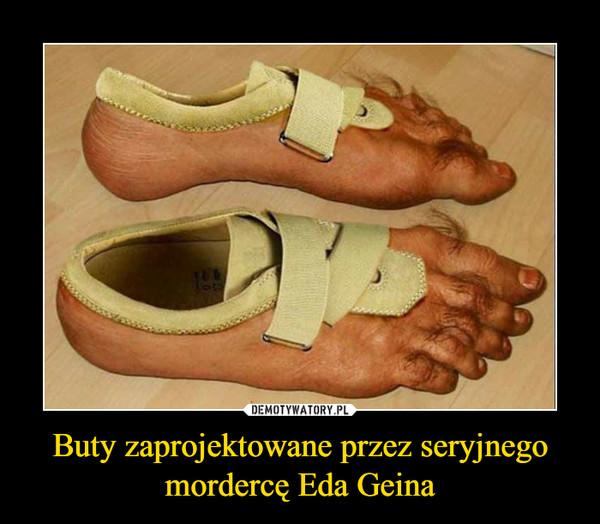 Buty zaprojektowane przez seryjnego mordercę Eda Geina –