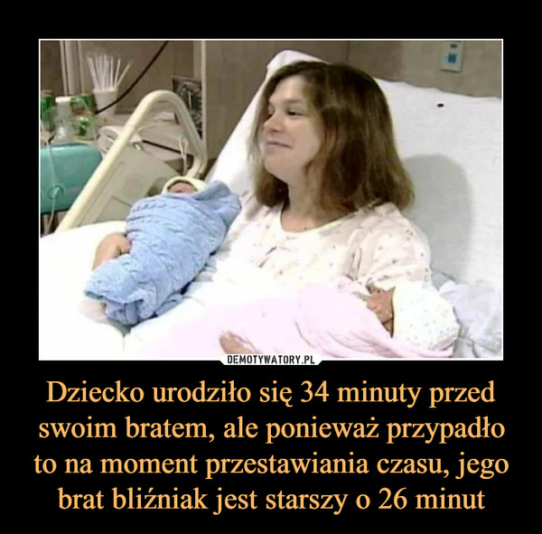 Dziecko urodziło się 34 minuty przed swoim bratem, ale ponieważ przypadło to na moment przestawiania czasu, jego brat bliźniak jest starszy o 26 minut –