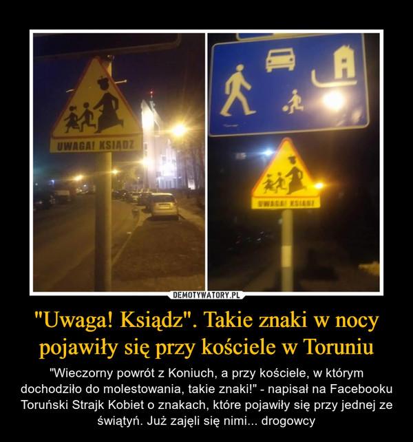 """""""Uwaga! Ksiądz"""". Takie znaki w nocy pojawiły się przy kościele w Toruniu – """"Wieczorny powrót z Koniuch, a przy kościele, w którym dochodziło do molestowania, takie znaki!"""" - napisał na Facebooku Toruński Strajk Kobiet o znakach, które pojawiły się przy jednej ze świątyń. Już zajęli się nimi... drogowcy"""