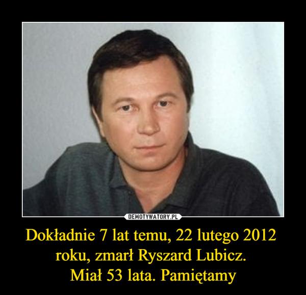 Dokładnie 7 lat temu, 22 lutego 2012 roku, zmarł Ryszard Lubicz. Miał 53 lata. Pamiętamy –