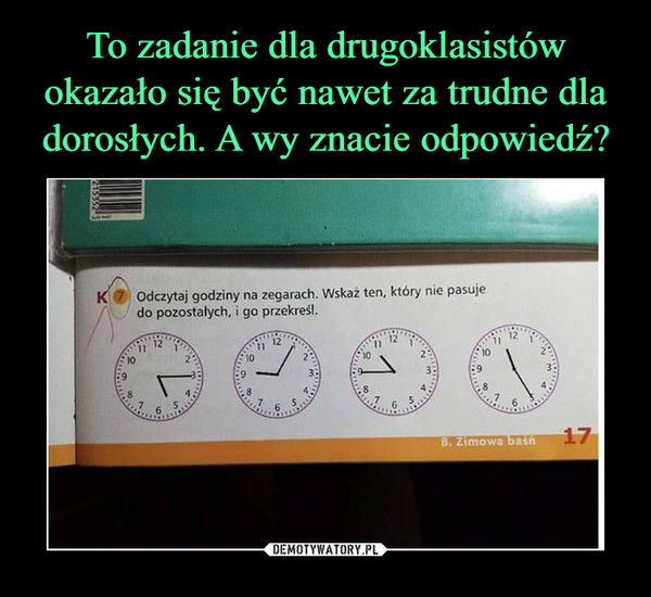 –  Odczytaj godziny na zegarach. Wskaż ten, który nie pasuje do pozostałych, i go przekreśl
