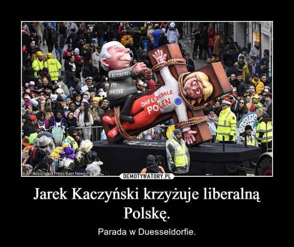 Jarek Kaczyński krzyżuje liberalną Polskę. – Parada w Duesseldorfie.