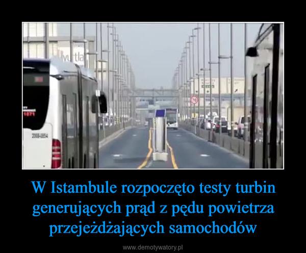 W Istambule rozpoczęto testy turbin generujących prąd z pędu powietrza przejeżdżających samochodów –