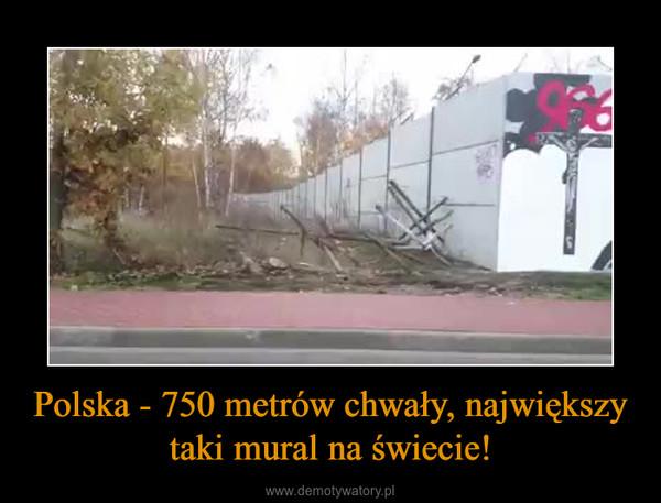 Polska - 750 metrów chwały, największy taki mural na świecie! –