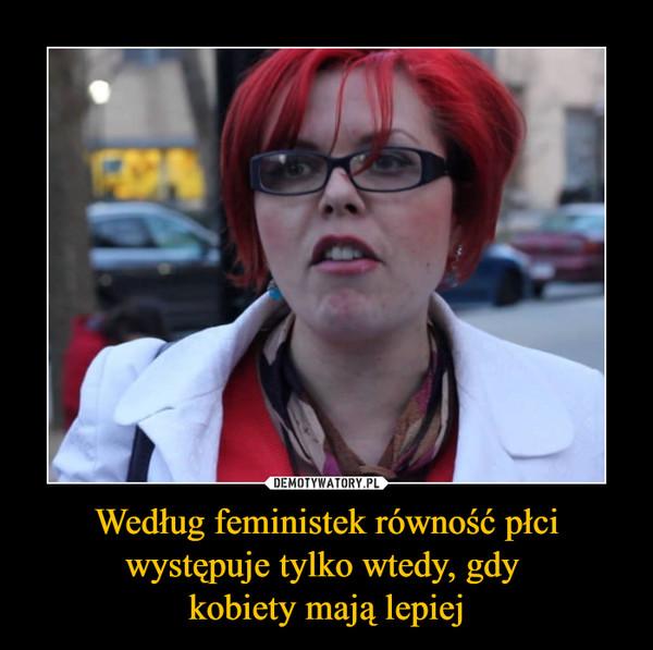 Według feministek równość płci występuje tylko wtedy, gdy kobiety mają lepiej –