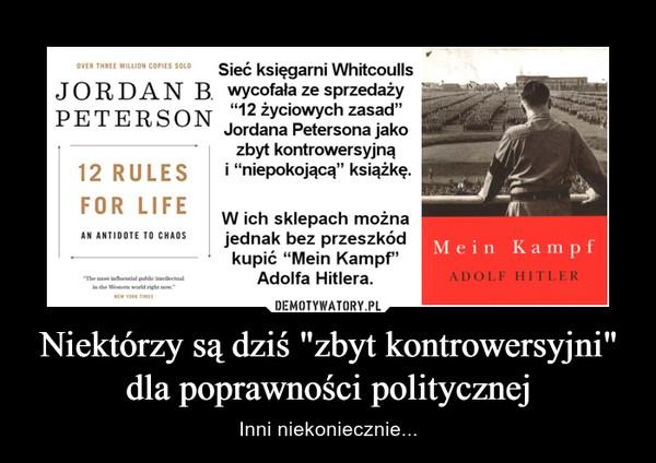 """Niektórzy są dziś """"zbyt kontrowersyjni"""" dla poprawności politycznej – Inni niekoniecznie... Sieć księgarni Whitcoulls JORDAN B. wycofała ze sprzedaży """"12 życiowych zasad"""" PETERSON Jordana Petersona jako zbyt kontrowersyjną i """"niepokojącą"""" książkę. W ich sklepach można jednak bez przeszkód kupić """"Mein Kampf"""" Adolfa Hitlera."""