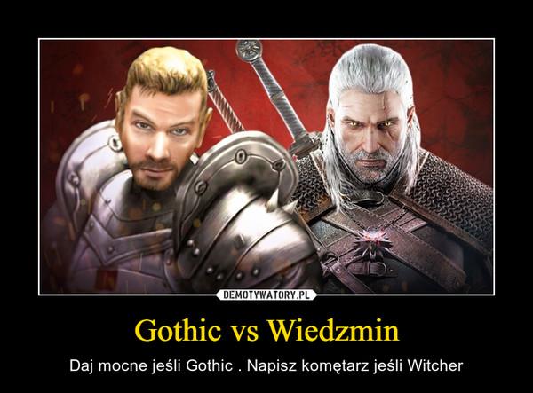 Gothic vs Wiedzmin – Daj mocne jeśli Gothic . Napisz komętarz jeśli Witcher