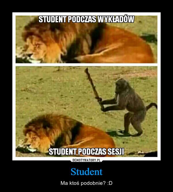 Student – Ma ktoś podobnie? :D