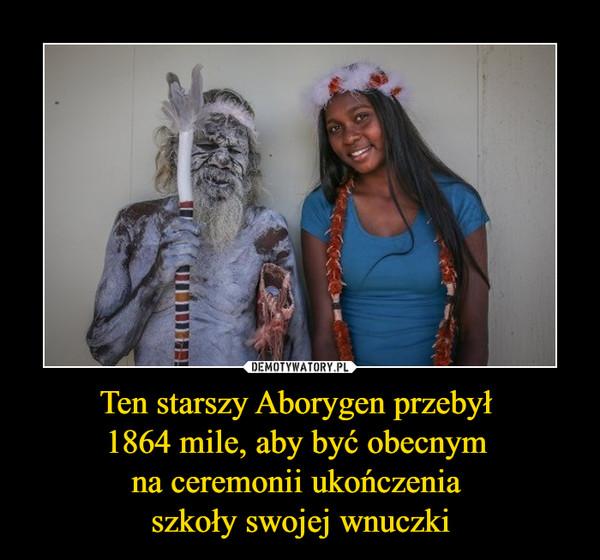 Ten starszy Aborygen przebył 1864 mile, aby być obecnym na ceremonii ukończenia szkoły swojej wnuczki –