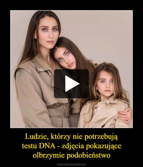 Ludzie, którzy nie potrzebujątestu DNA - zdjęcia pokazująceolbrzymie podobieństwo –