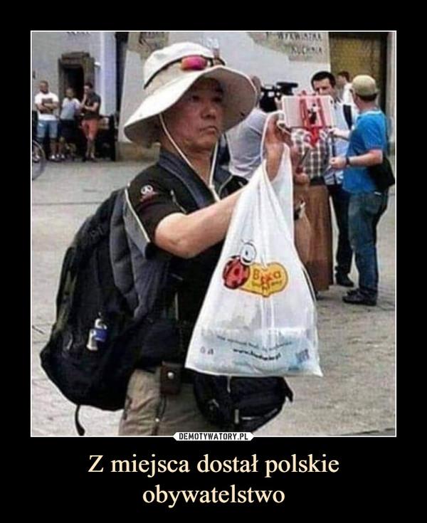 Z miejsca dostał polskie obywatelstwo –