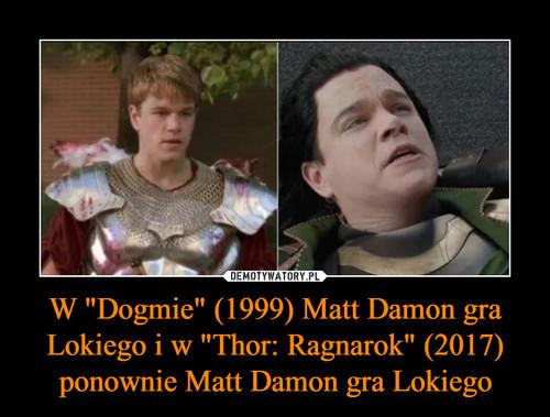 """W """"Dogmie"""" (1999) Matt Damon gra Lokiego i w """"Thor: Ragnarok"""" (2017) ponownie Matt Damon gra Lokiego"""
