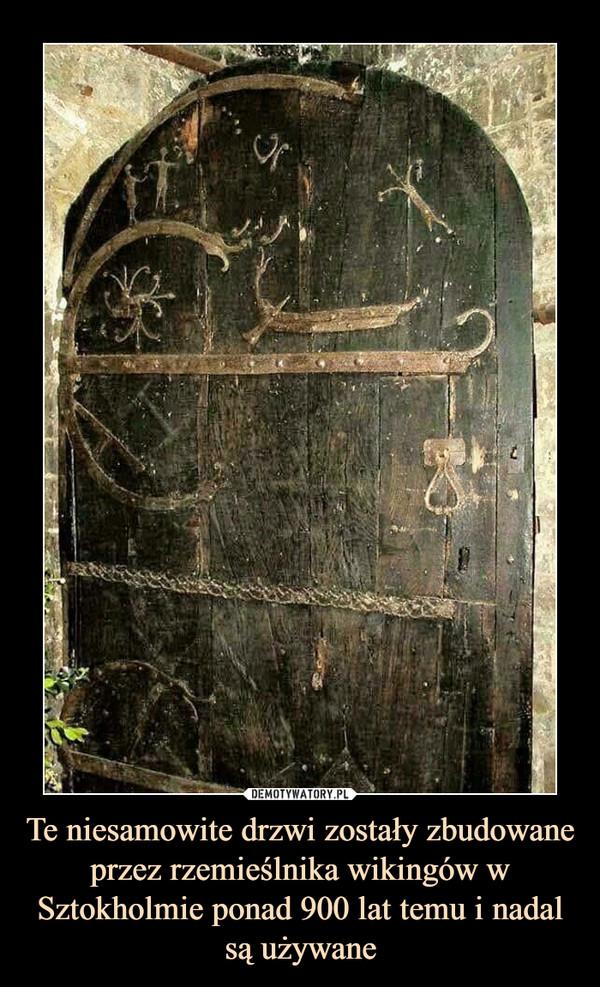 Te niesamowite drzwi zostały zbudowane przez rzemieślnika wikingów w Sztokholmie ponad 900 lat temu i nadal są używane –