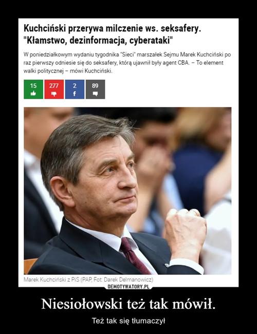Niesiołowski też tak mówił.