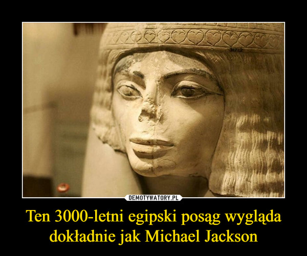 Ten 3000-letni egipski posąg wygląda dokładnie jak Michael Jackson –