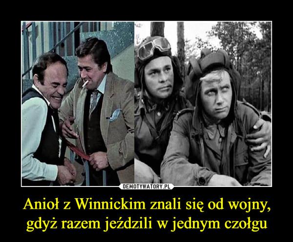 Anioł z Winnickim znali się od wojny, gdyż razem jeździli w jednym czołgu –