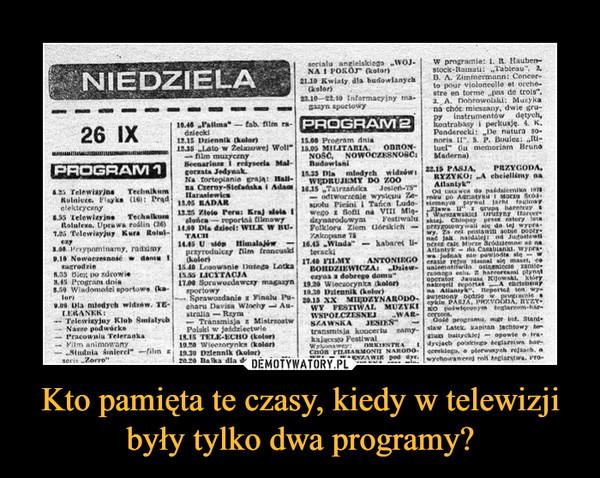 Kto pamięta te czasy, kiedy w telewizji były tylko dwa programy? –