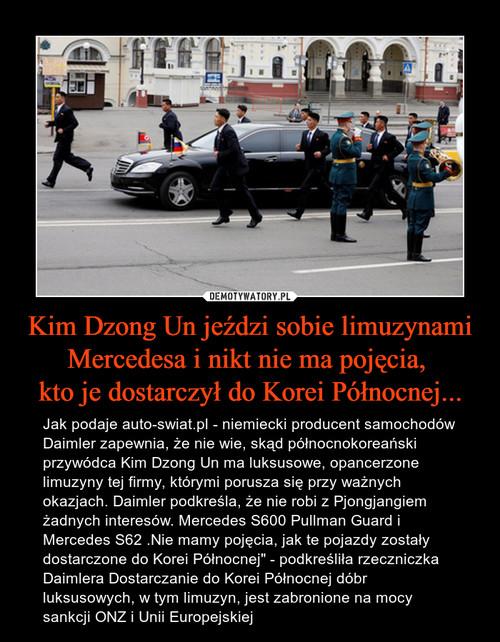 Kim Dzong Un jeździ sobie limuzynami Mercedesa i nikt nie ma pojęcia,  kto je dostarczył do Korei Północnej...