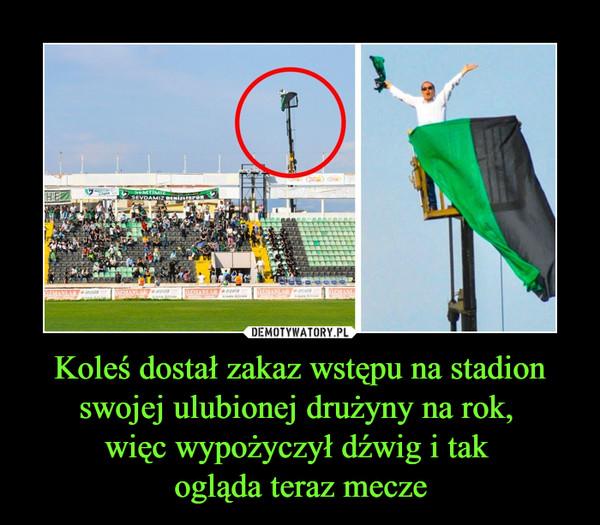 Koleś dostał zakaz wstępu na stadion swojej ulubionej drużyny na rok, więc wypożyczył dźwig i tak ogląda teraz mecze –