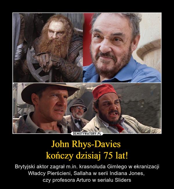 John Rhys-Davies kończy dzisiaj 75 lat! – Brytyjski aktor zagrał m.in. krasnoluda Gimlego w ekranizacji Władcy Pierścieni, Sallaha w serii Indiana Jones, czy profesora Arturo w serialu Sliders