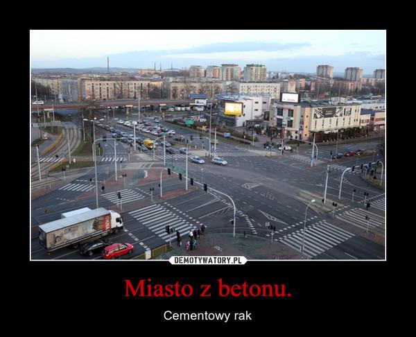 Miasto z betonu. – Cementowy rak