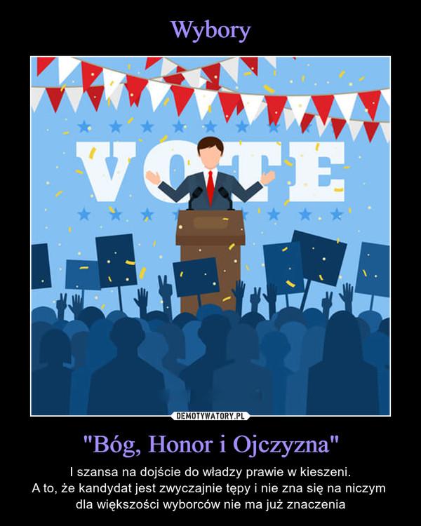 """""""Bóg, Honor i Ojczyzna"""" – I szansa na dojście do władzy prawie w kieszeni.A to, że kandydat jest zwyczajnie tępy i nie zna się na niczym dla większości wyborców nie ma już znaczenia"""