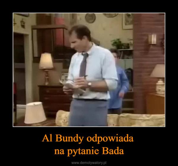 Al Bundy odpowiada na pytanie Bada –