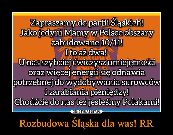 Rozbudowa Śląska dla was! RR –