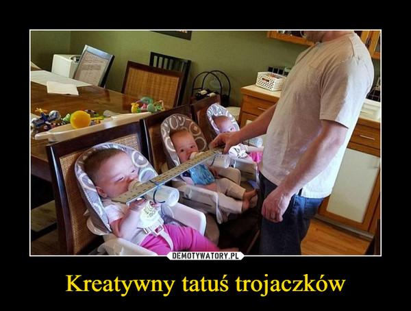 Kreatywny tatuś trojaczków –