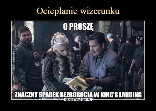 –  O PROSZĘZNACZNY SPADEK BEZROBOCIA W KING'S LANDING