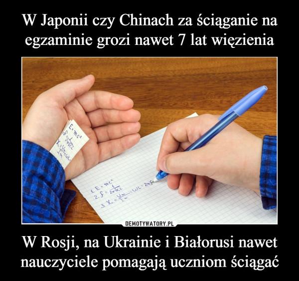 W Rosji, na Ukrainie i Białorusi nawet nauczyciele pomagają uczniom ściągać –