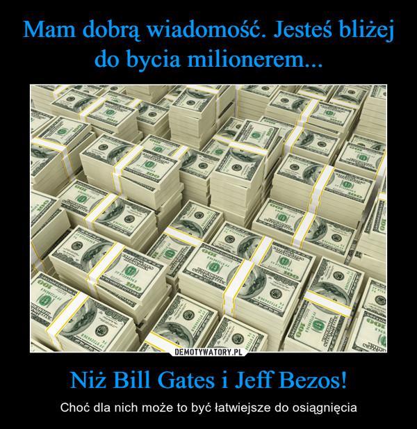 Niż Bill Gates i Jeff Bezos! – Choć dla nich może to być łatwiejsze do osiągnięcia