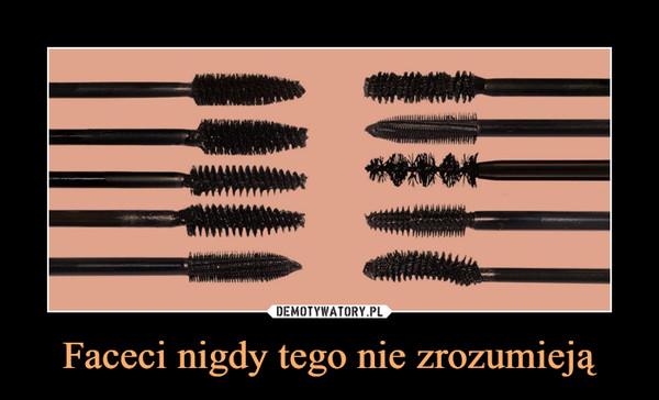 Faceci nigdy tego nie zrozumieją –