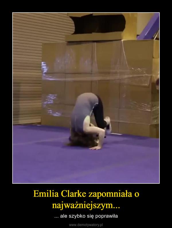 Emilia Clarke zapomniała o najważniejszym... – ... ale szybko się poprawiła