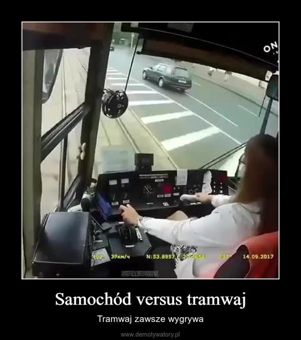 Samochód versus tramwaj – Tramwaj zawsze wygrywa